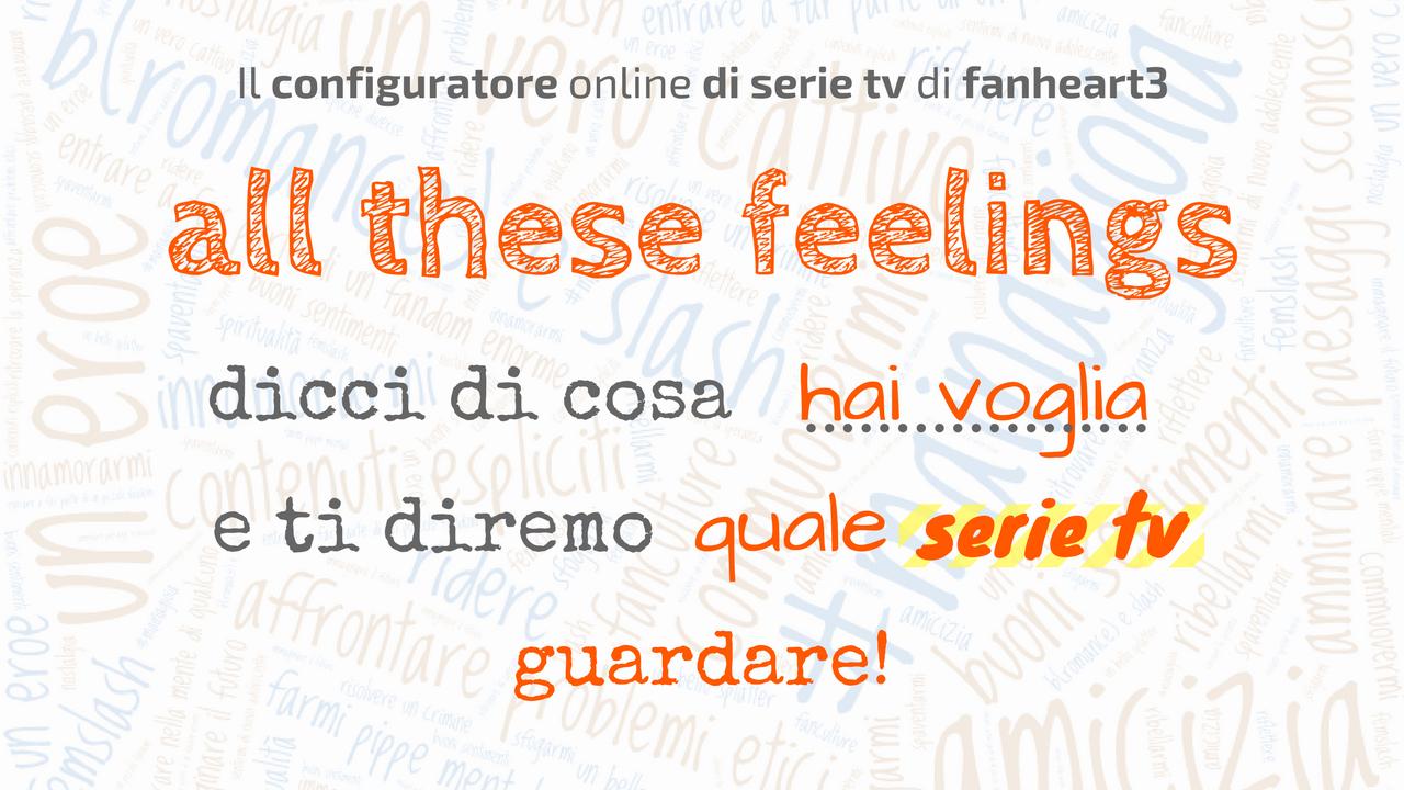 #AllTheseFeelings: il configuratore di serie tv di fanheart3